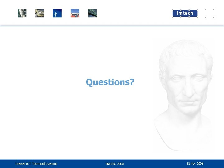 Questions? Imtech ICT Technical Systems NWERC 2008 22 nov 2008