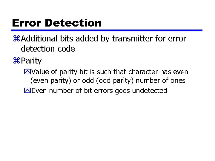 Error Detection z Additional bits added by transmitter for error detection code z Parity