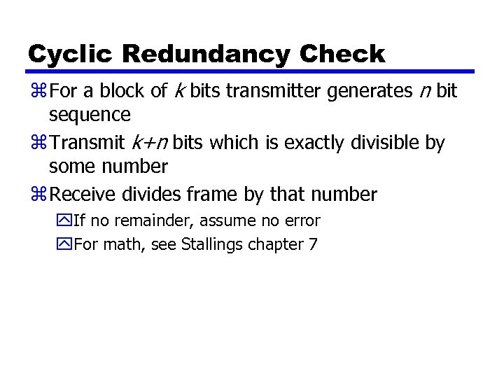 Cyclic Redundancy Check z For a block of k bits transmitter generates n bit