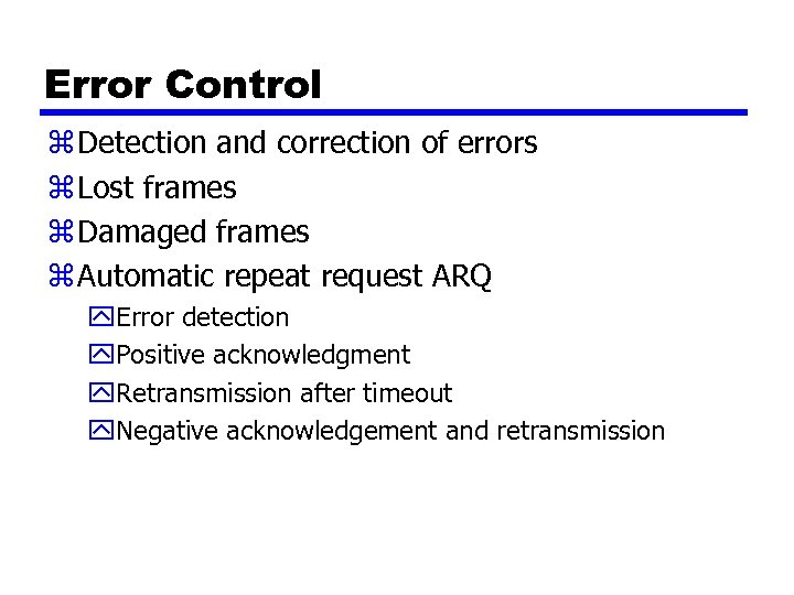 Error Control z Detection and correction of errors z Lost frames z Damaged frames