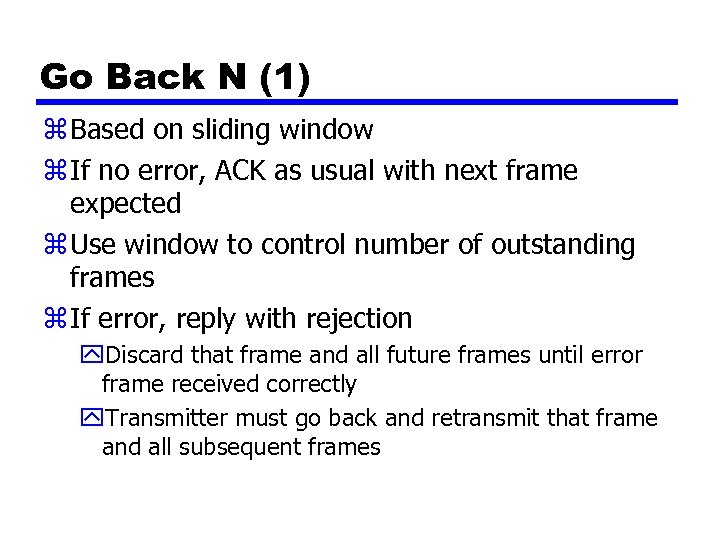 Go Back N (1) z Based on sliding window z If no error, ACK
