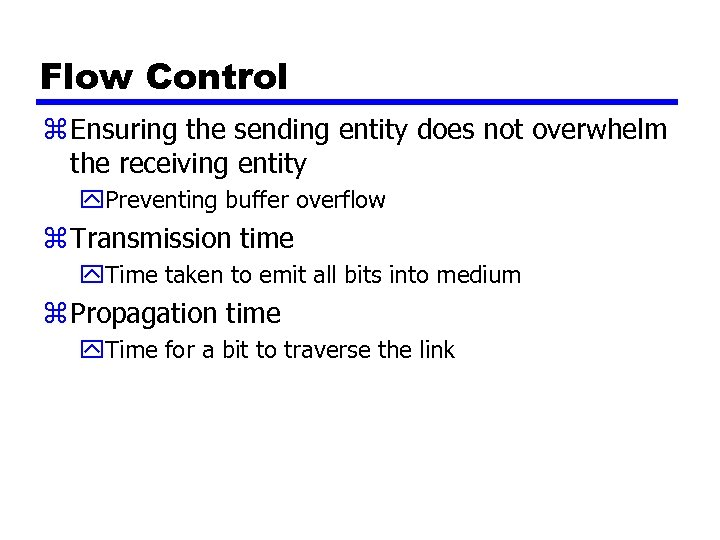 Flow Control z Ensuring the sending entity does not overwhelm the receiving entity y.