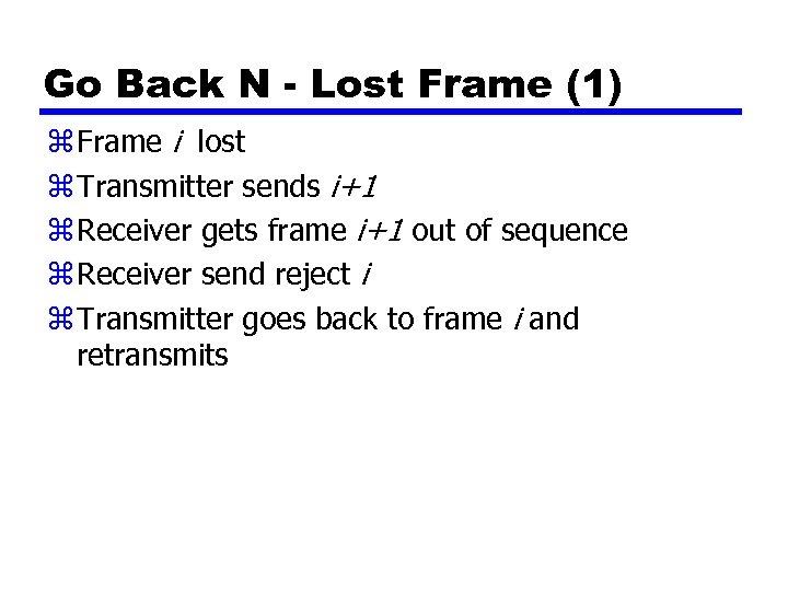 Go Back N - Lost Frame (1) z Frame i lost z Transmitter sends