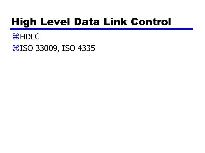 High Level Data Link Control z HDLC z ISO 33009, ISO 4335