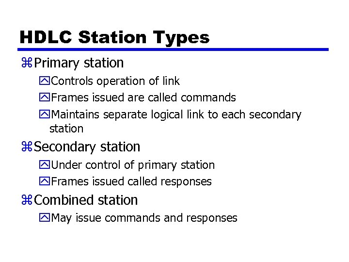 HDLC Station Types z Primary station y. Controls operation of link y. Frames issued