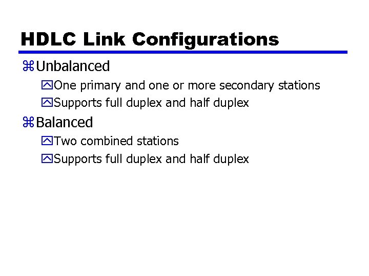 HDLC Link Configurations z Unbalanced y. One primary and one or more secondary stations