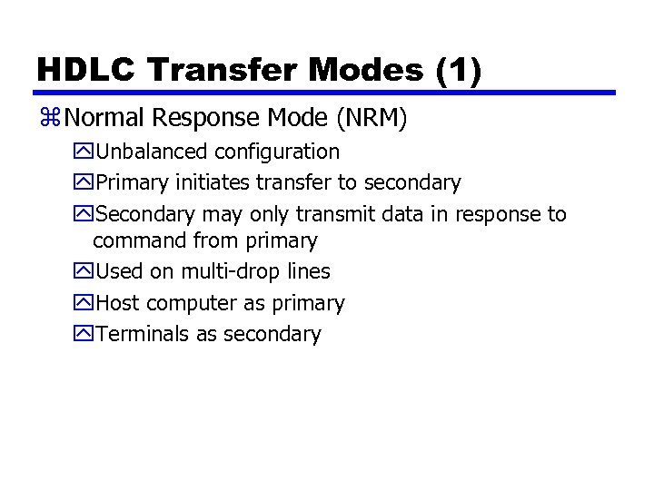 HDLC Transfer Modes (1) z Normal Response Mode (NRM) y. Unbalanced configuration y. Primary