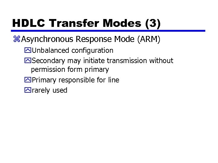 HDLC Transfer Modes (3) z Asynchronous Response Mode (ARM) y. Unbalanced configuration y. Secondary