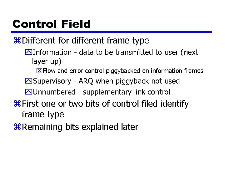 Control Field z Different for different frame type y. Information - data to be