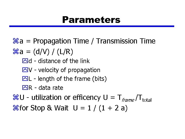Parameters z a = Propagation Time / Transmission Time z a = (d/V) /
