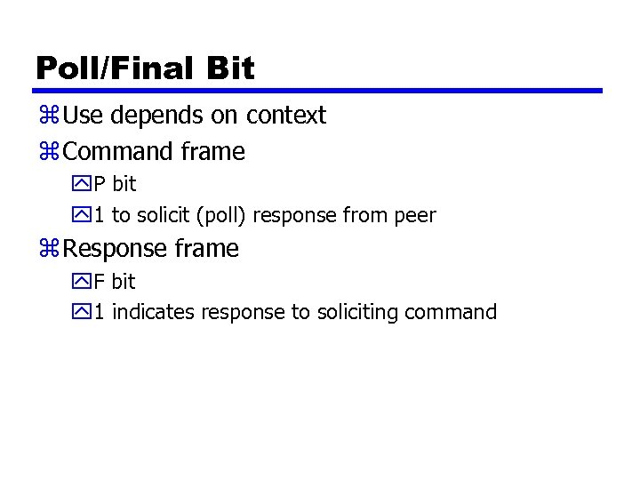 Poll/Final Bit z Use depends on context z Command frame y. P bit y