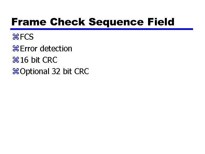 Frame Check Sequence Field z FCS z Error detection z 16 bit CRC z