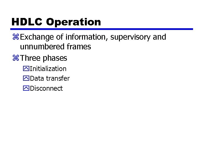 HDLC Operation z Exchange of information, supervisory and unnumbered frames z Three phases y.