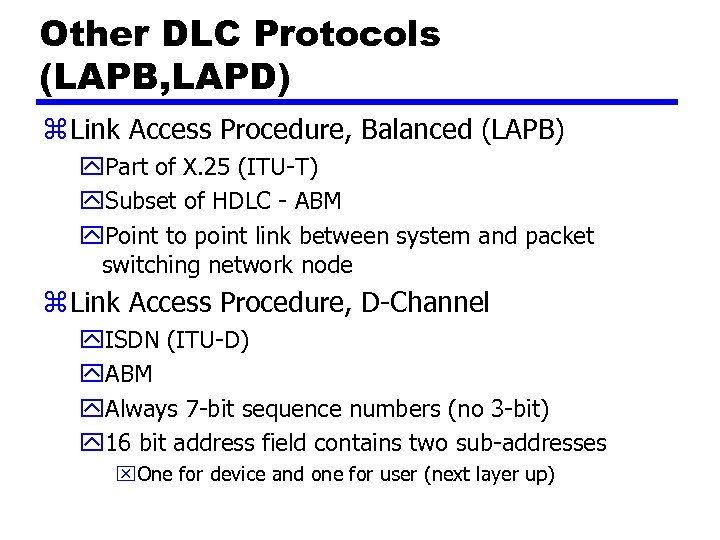 Other DLC Protocols (LAPB, LAPD) z Link Access Procedure, Balanced (LAPB) y. Part of