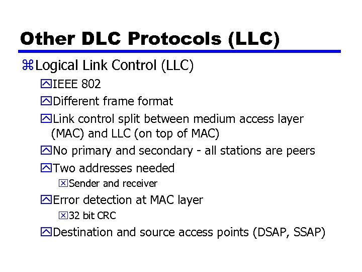Other DLC Protocols (LLC) z Logical Link Control (LLC) y. IEEE 802 y. Different