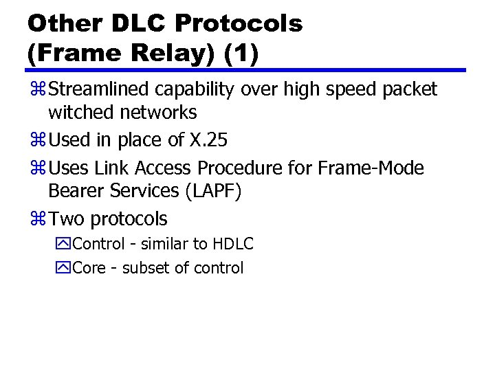 Other DLC Protocols (Frame Relay) (1) z Streamlined capability over high speed packet witched