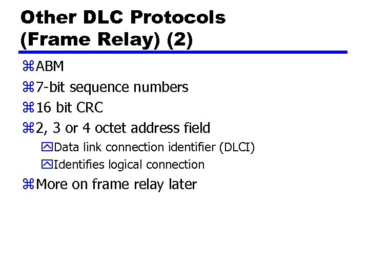 Other DLC Protocols (Frame Relay) (2) z ABM z 7 -bit sequence numbers z