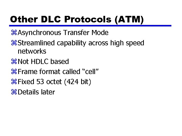 Other DLC Protocols (ATM) z Asynchronous Transfer Mode z Streamlined capability across high speed