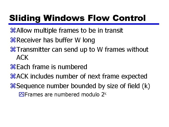 Sliding Windows Flow Control z Allow multiple frames to be in transit z Receiver