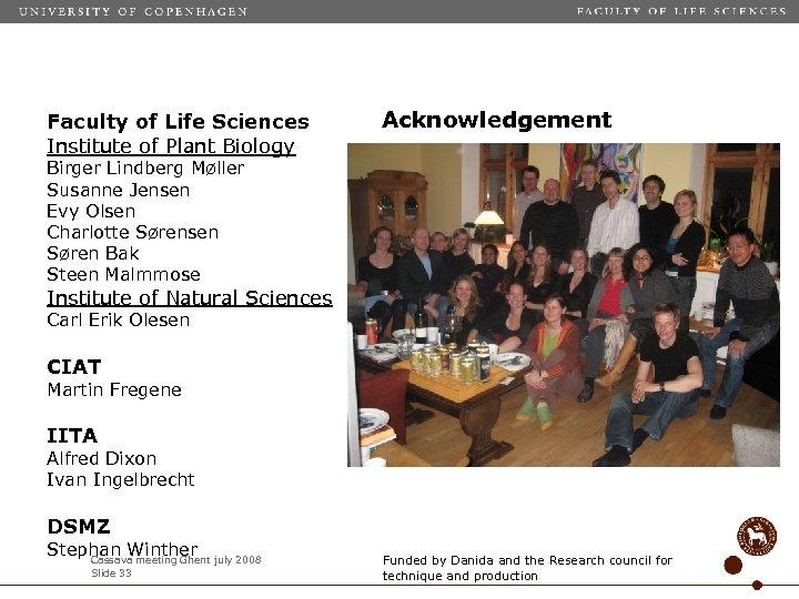 Faculty of Life Sciences Institute of Plant Biology Acknowledgement Birger Lindberg Møller Susanne Jensen