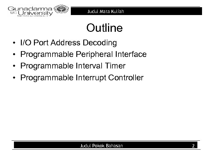 Judul Mata Kuliah Outline • • I/O Port Address Decoding Programmable Peripheral Interface Programmable