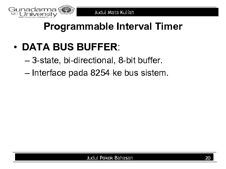 Judul Mata Kuliah Programmable Interval Timer • DATA BUS BUFFER: – 3 -state, bi-directional,