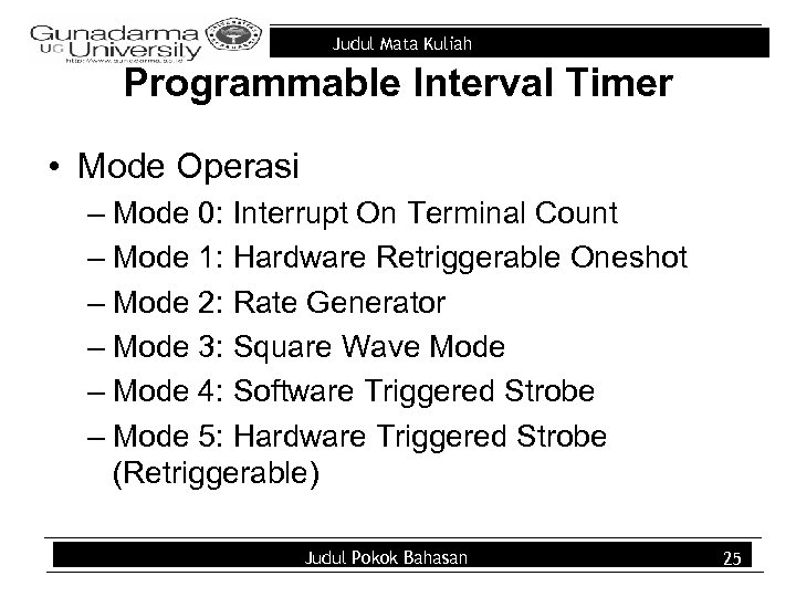 Judul Mata Kuliah Programmable Interval Timer • Mode Operasi – Mode 0: Interrupt On