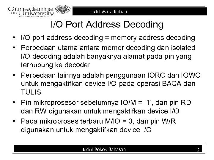 Judul Mata Kuliah I/O Port Address Decoding • I/O port address decoding = memory