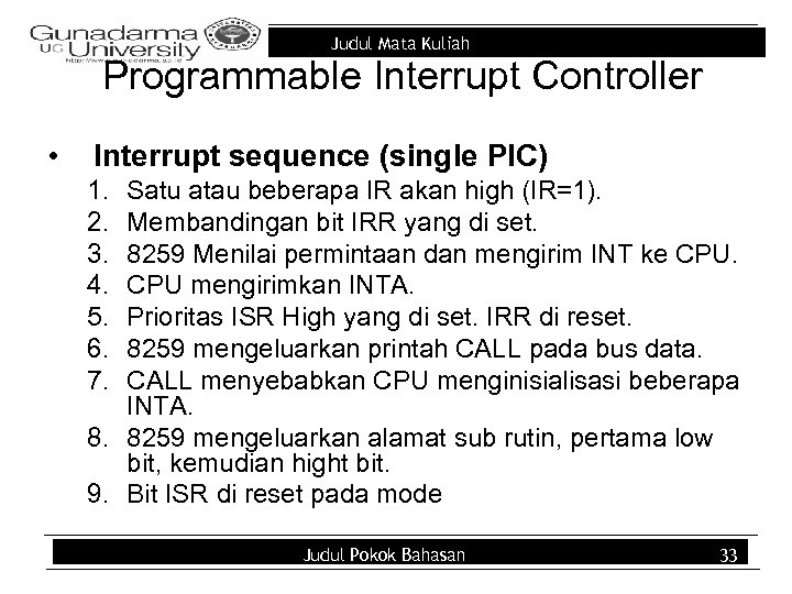 Judul Mata Kuliah Programmable Interrupt Controller • Interrupt sequence (single PIC) 1. 2. 3.