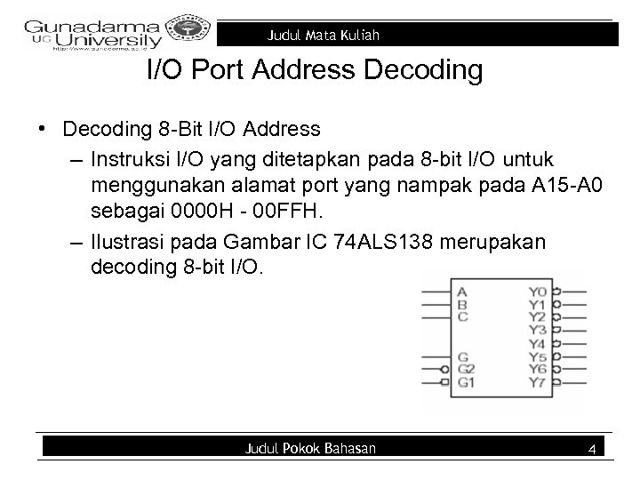 Judul Mata Kuliah I/O Port Address Decoding • Decoding 8 -Bit I/O Address –