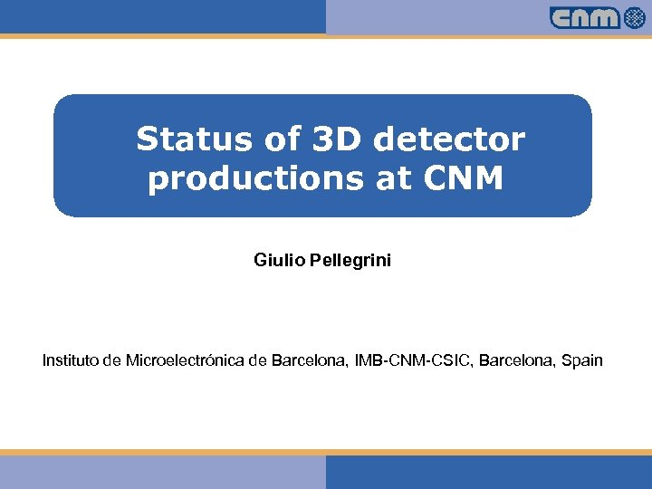 Status of 3 D detector productions at CNM Haga clic para modificar el estilo