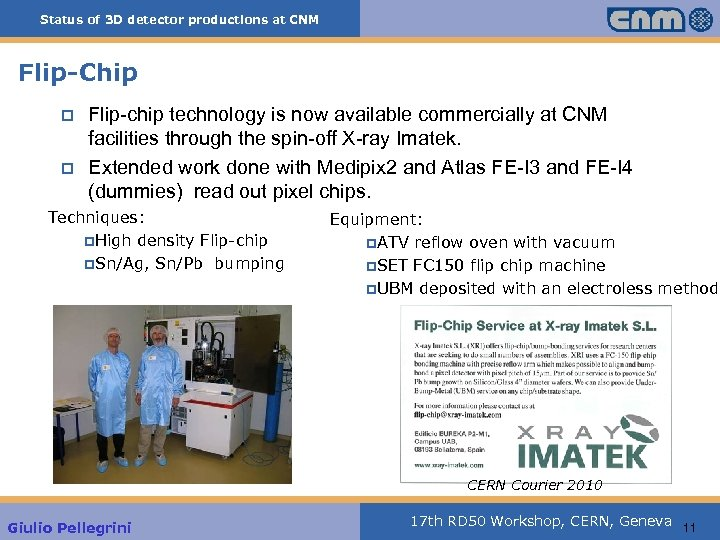 Status of 3 D detector productions at CNM Flip-Chip p p Flip-chip technology is