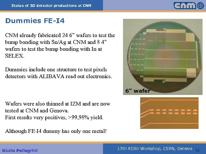 Status of 3 D detector productions at CNM Dummies FE-I 4 CNM already fabricated