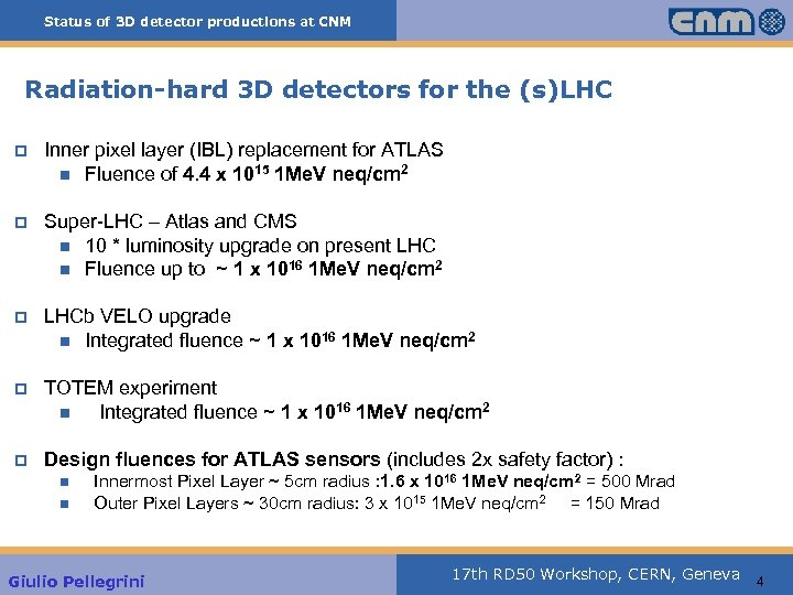 Status of 3 D detector productions at CNM Radiation-hard 3 D detectors for the