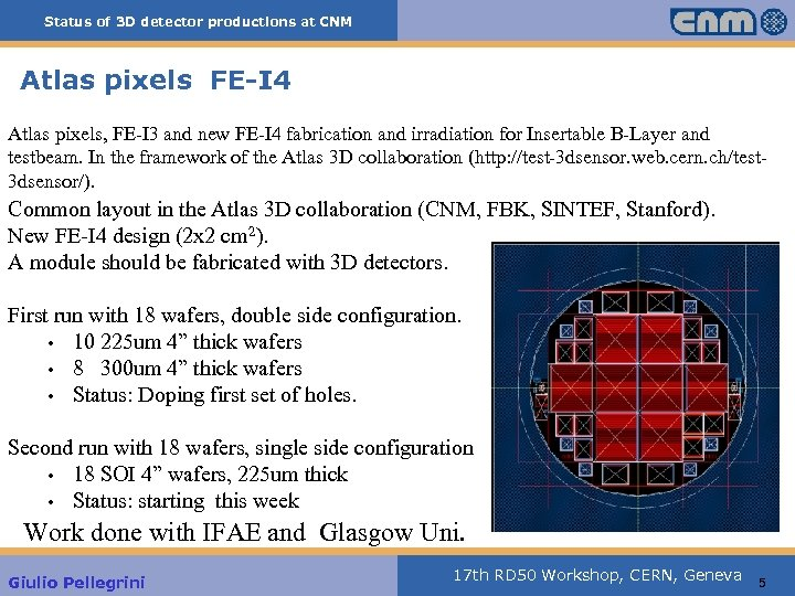 Status of 3 D detector productions at CNM Atlas pixels FE-I 4 Atlas pixels,
