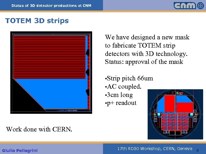 Status of 3 D detector productions at CNM TOTEM 3 D strips We have