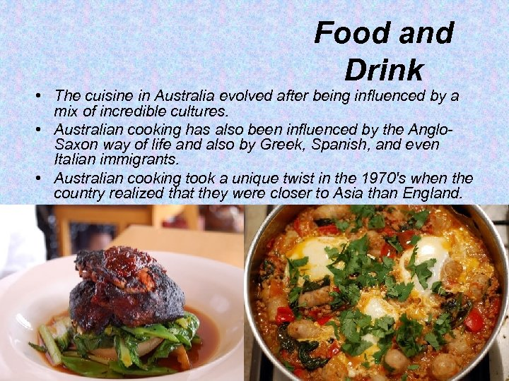 Food and Drink • The cuisine in Australia evolved after being influenced by a