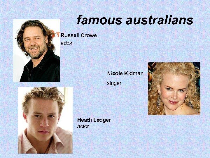 famous australians Russell Crowe actor Nicole Kidman singer Heath Ledger actor