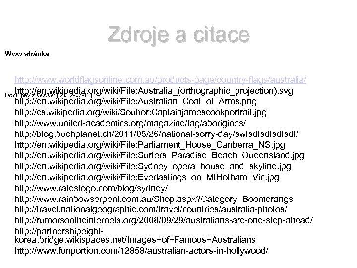 Zdroje a citace Www stránka http: //www. worldflagsonline. com. au/products-page/country-flags/australia/ http: //en. wikipedia. org/wiki/File: