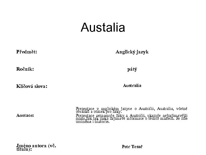Austalia Předmět: Anglický jazyk Ročník: pátý Australia Klíčová slova: Anotace: Prezentace v anglickém jazyce