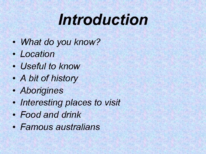 Introduction • • What do you know? Location Useful to know A bit of