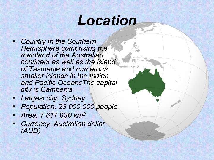 Location • Country in the Southern Hemisphere comprising the mainland of the Australian continent