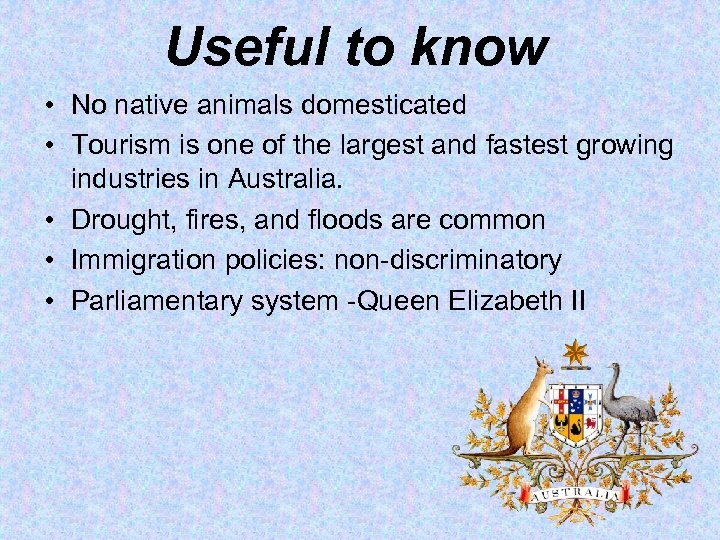 Useful to know • No native animals domesticated • Tourism is one of the