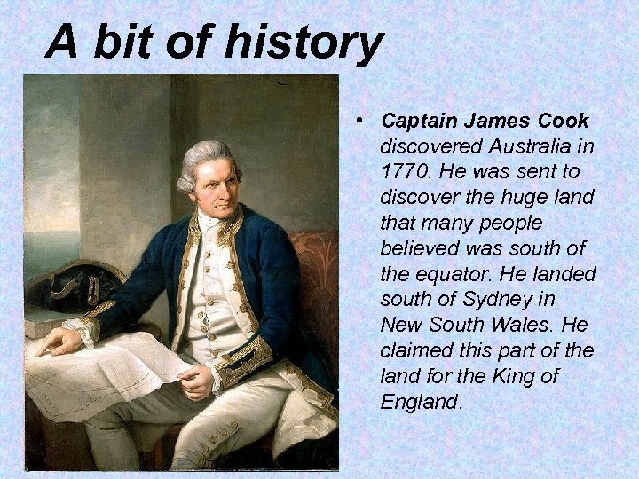 A bit of history • Captain James Cook discovered Australia in 1770. He was