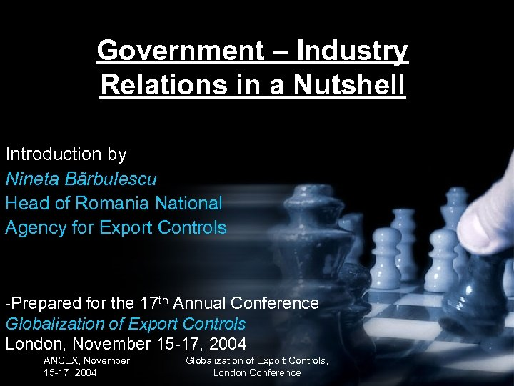 Government – Industry Relations in a Nutshell Introduction by Nineta Bãrbulescu Head of Romania