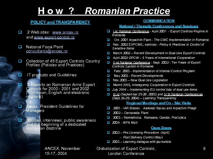 How ? Romanian Practice COMMUNICATION National / Thematic Conferences and Seminars POLICY and TRANSPARENCY