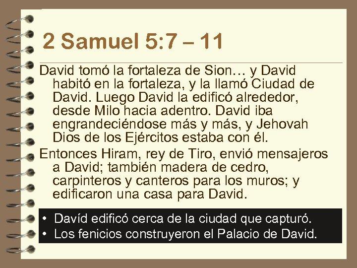 2 Samuel 5: 7 – 11 David tomó la fortaleza de Sion… y David