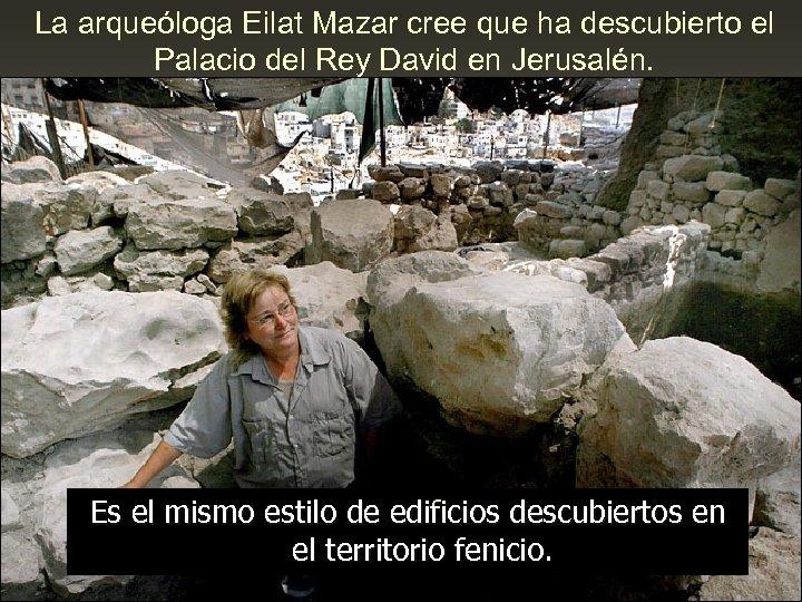 La arqueóloga Eilat Mazar cree que ha descubierto el Palacio del Rey David en