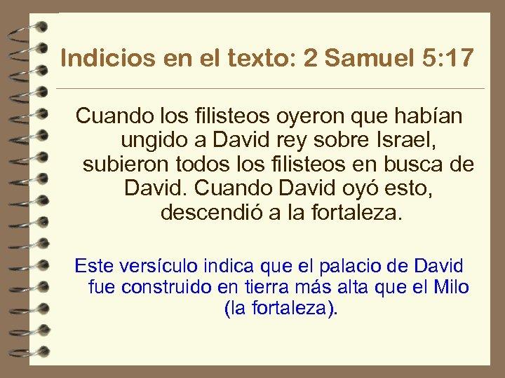 Indicios en el texto: 2 Samuel 5: 17 Cuando los filisteos oyeron que habían