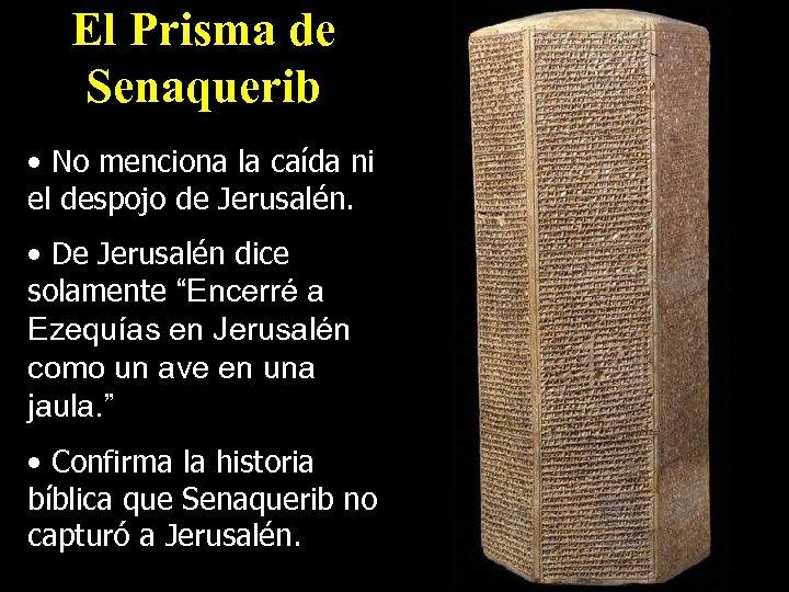 El Prisma de Senaquerib • No menciona la caída ni el despojo de Jerusalén.